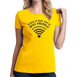 Doma je tam, kde se wifi připojí automaticky - Dámské Tričko s vtipným potiskem