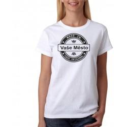 Made in Vaše město - Dámské Tričko s vtipným potiskem, v poznámkách uvedte jaké město
