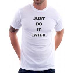 Tričko pánské Just Do It Later