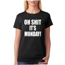 Tričko dámské Oh shit it`s Monday!