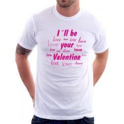 Tričko pánské - I`ll be Your Valentinene