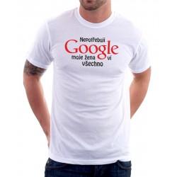 Nepotřebuji Google - Moje žena ví všechno - Pánské Tričko s vtipným potiskem
