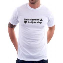 Pánské triko Čím víc lidi potkávám, tím raději mám svého psa