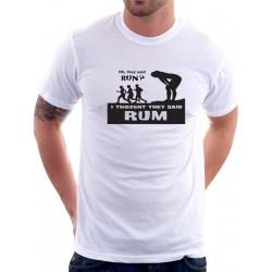 Oh, they said run. I thought they said RUM  -  Pánské Tričko s vtipným potiskem