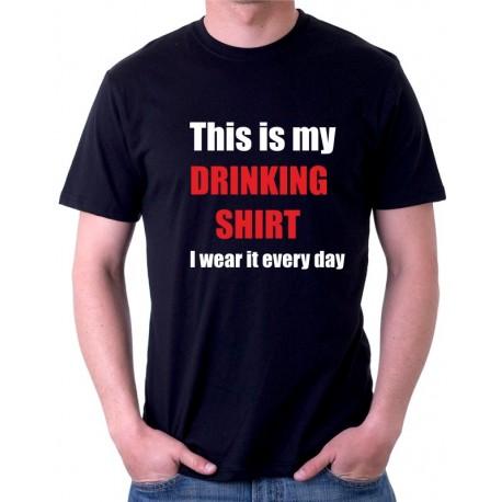 This is my drinking shirt I wear it every day - Pánské tričko s vtipným potiskem