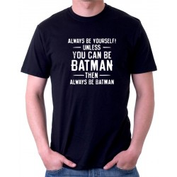 Pánské triko Always be yourself! Unles you can be Batmen then always be batman
