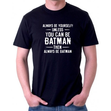 SAlways be yourself! Unles you can be Batmen then always be Batman - Pánské tričko s vtipným potiskem