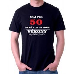 Můj věk 50 nemá vliv na moje úkony, na požadání předvedu - vtipné pánské tričko k narozeninám