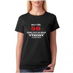 Tričmko dámské  Můj věk 50 nemá vliv na moje výkony, na požádání předvedu.