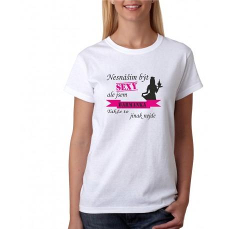 Nesnáším být SEXY, ale jsem BARMANKA, takže to jinak nejde - Dámské tričko pro Barmanky