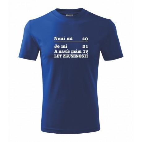 Narozeninové Tričko - Není mi 40 je mi 21. A navíc mám 19 let zkušeností.