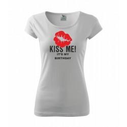 Kiss me! It`s my Birthday - Dámské Tričko pro ženy, které mají narozeniny