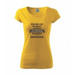 Někteří lidé mně oslovují jménem, ale ti nejdůležitější mi říkají maminka - Dámské tričko - dárek pro maminky