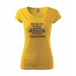 Někteří lidé mně oslovují jménem, ale ti nejdůležitější mi říkají Prababička - Dámské tričko - dárek pro Prababičky