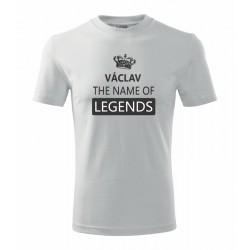 Václav The name of Legends. Pánské dárkové tričko pro muže s jménem Václav.  Dárek pro Václava