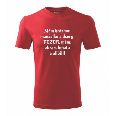 Mám krásnou manželku, dceru a syna. Pozor, mám: zbraň, lopatu a alibi!!! - Pánské tričko