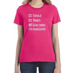Single, Taken - Who cares I´m awesome - Dámské tričko pro zábavu
