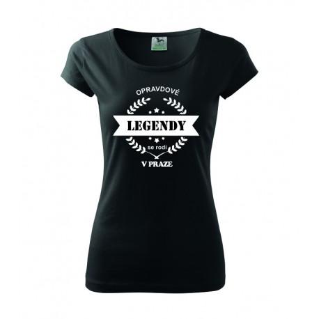 Dámské tričko s potiskem Opravdové legendy se rodí v PRAZE. Ideální dárek pro dívku z Prahy