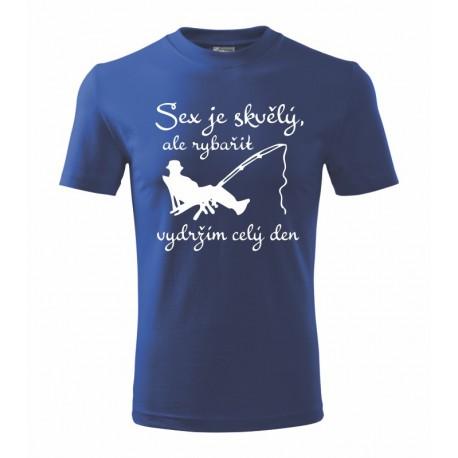 Rybářské vtipné  triko Sex je skvělý, ale rybařit dokážu celý den