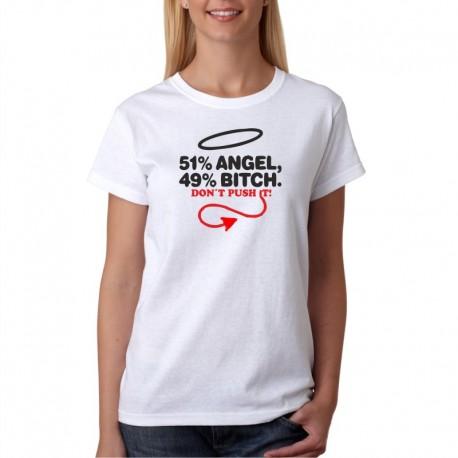 51% Angel, 49 % Bitch, don`t push it !- Dámské Tričko s vtipným potiskem