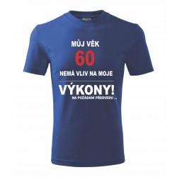 Dárek k 60-tinám.  Pánské dárkové tričko Můj věk 60 nemá vliv na maoje výkony. Na požadání předvedu.