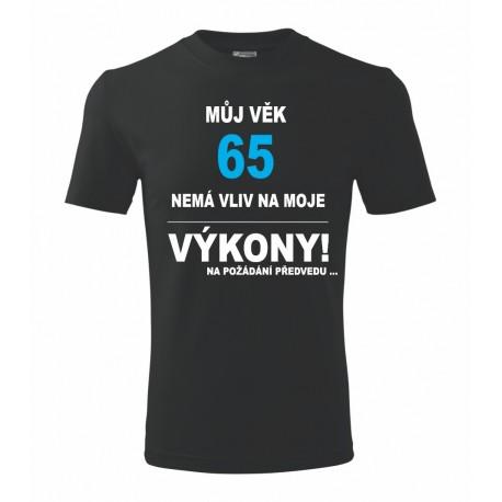 Dárek k 65-tinám.  Pánské dárkové tričko Můj věk 60 nemá vliv na moje výkony. Na požadání předvedu.
