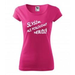 Slyším, ale poslouchat nebudu! Dámské humorné dárkové tričko, ideální dárek pro ženu. Dárek
