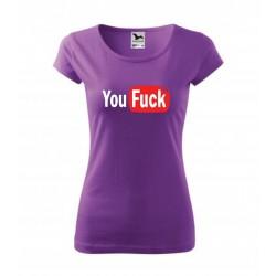 You Fuck. Dámské dárkové tričko pro ženy, které milují parodii. Dárek pro ženy.