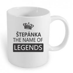 Štěpánka the name of the legends. Dárek pro ženy s jménem Štěpánka. Dárek pro Štěpánku.