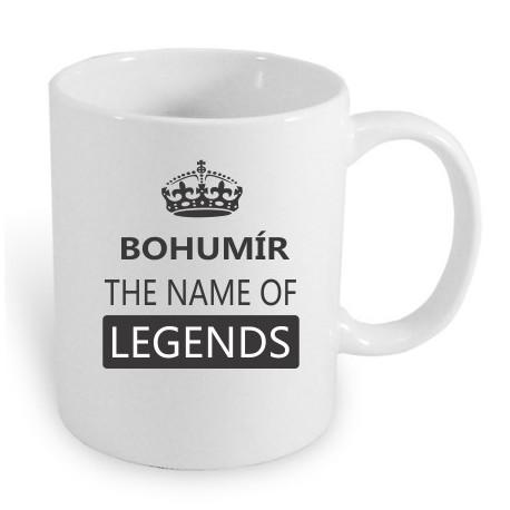 Bohumír the name of legends. Dárkový hrníček pro muže s jménem Bohumír. Dárek pro Bohumíra.