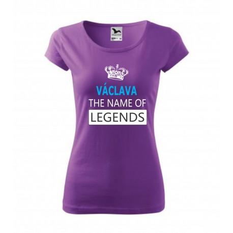 Dámské dárkové tričko. Václava The name of Legends. Dárek pro ženu jménem Václava