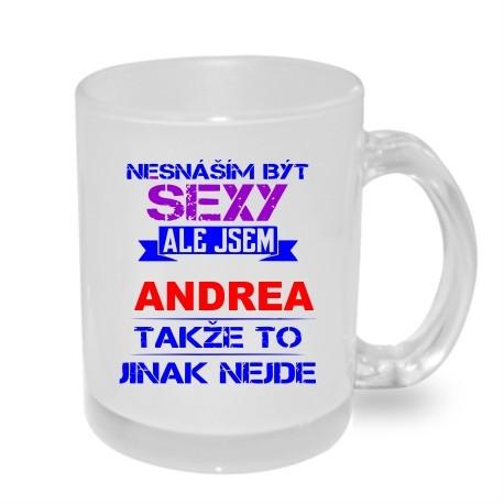 Dárkový hrníček pro ANDREU. Nesnáším být sexy, ale jsem Andrea, takže to jinak nejde. Originální dar pro Andrejku.