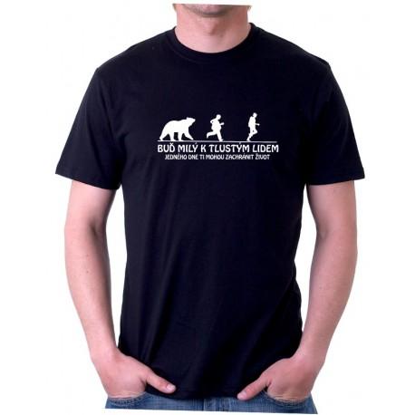 Buď milý k tlustým lidem, vtipné tričko pro muže