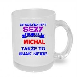Dárkový hrníček pro muže jménem Michal. Nesnáším být sexy, ale jsem Michal, takže to jinak nejde.