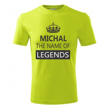 Michal The name of Legends. Pánské dárkové tričko pro Michala. Originální dar Michalovi.