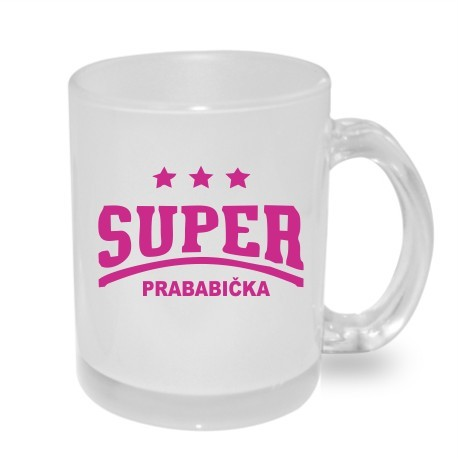 Dárek pro Prababičku: Dárkový hrníček s nápisem Super Prababička. Dáreček pro vaší prababičku.