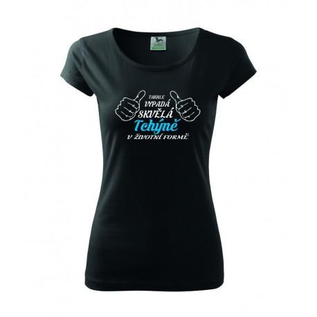 Dárek pro Tchýni. Dámské dárkové tričko  s potiskem: TaKHLE VYPADÁ SKVĚLÁ tchýně V ŽIVOTNÍ FORMĚ.