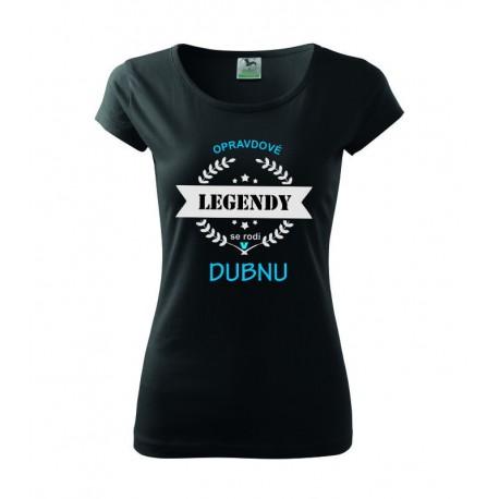 Dámské tričko Opravdové legendy se rodí v Dubnu, dárek pro ženu narozenou v Dubnu