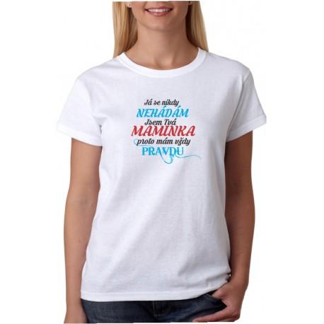 Dárek pro maminku. Dámské dárkové tričko s nápisem: Já se nikdy nehádám, jsem tvá Maminka a proto mám vždy pravdu.