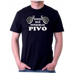 Tento muž potřebuje PIVO , dárek pro muže pivaře
