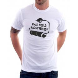 What Would Macgyver Do - Pánské Tričko s vtipným potiskem
