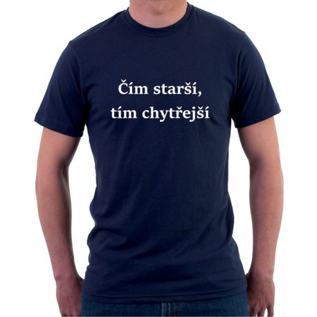 Čím starší tím chytřejší- Pánské Tričko s vtipným potiskem