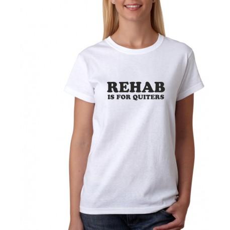 Rehab is for Quiters - Dámské Tričko s vtipným potiskem