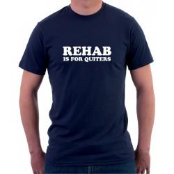 Tričko pánské Rehab is for Quiters